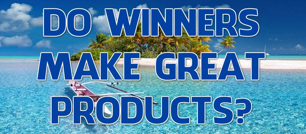 do winners make great products